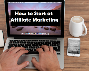 How to start at Affiliate Marketing