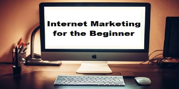 Internet Marketing for the Beginner